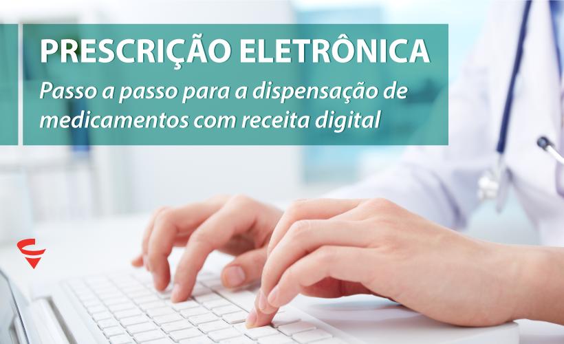Prescrição Eletrônica: entenda o passo a passo para a dispensação medicamentos de receitas digitais